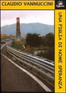 Una figlia di nome Speranza - Claudio Vannuccini - copertina