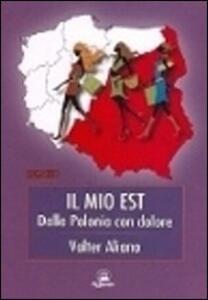 Il mio est. Dalla Polonia con dolore - Valter Aliano - copertina