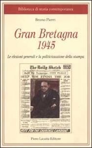 Gran Bretagna 1945. Le elezioni generali e la politicizzazione della stampa - Bruno Pierri - copertina