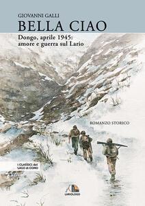 Bella ciao Dongo, aprile 1945. Amore e guerra sul Lario