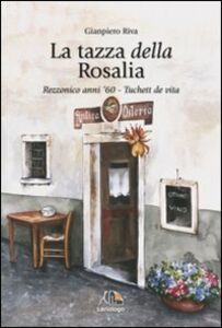 La tazza della Rosalia. Rezzonico anni '60. Tuchett de vita