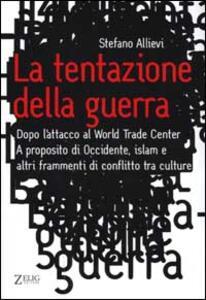 La tentazione della guerra. Dopo l'attacco al World Trade Center. A proposito di Occidente, Islam e altri frammenti di conflitto tra culture - Stefano Allievi - copertina