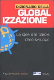 Dizionario della globalizzazione. Le idee e le parole dello sviluppo.pdf