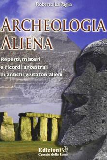 Archeologia aliena. Reperti, misteri e ricordi ancestrali di antichi visitatori alieni.pdf