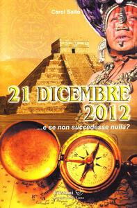 21 dicembre 2012... e se non succedesse nulla?