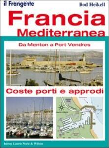 Francia mediterranea. Da Menton a Port Vendres. Coste, porti e approdi - Rod Heikell - copertina