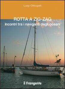 Rotta a zig-zag. Incontri tra i naviganti degli oceani - Luigi Ottogalli - copertina
