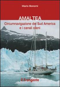 Amaltea. Circumnavigazione del Sud America Terra del Fuoco e canali cileni - Mario Bonomi - copertina