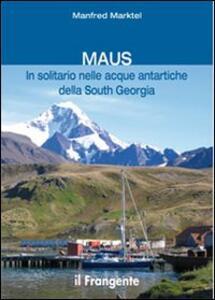 Maus in solitario nelle acque antartiche della South Georgia - Manfred Marktel - copertina