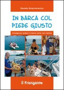 In barca col piede giusto. Consigli per andare in barca come veri marinai - Daniele Sciannimanico - copertina