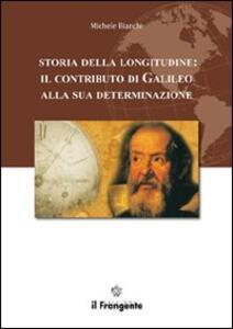 Storia della longitudine. Il contributo di Galileo alla sua determinazione - Michele Bianchi - copertina