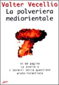 La polveriera mediorientale. In 60 pagine, la storia e i termini della questione arabo-israeliana - Valter Vecellio - copertina