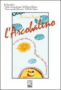 L' arcobaleno. Un lungo viaggio attraverso l'agorafobia e gli attacchi di panico - Pierluigi Bertini - copertina