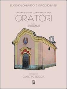 Oratori del Lodigiano-Oratories of Lodi countryside in Italy. Ediz. bilingue - Eugenio Lombardo,Giacomo Bassi - copertina