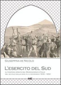 L' esercito del Sud. Autodifesa armata del Mezzogiorno d'Italia nel secolo della svolta. Il ventennio 1630-1650