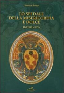 Lo Spedale della Misericordia e Dolce. Dal 1545 al 1776
