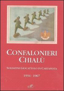 Confalonieri Chialù. Soldatini giocattolo in cartapesta 1934-1967