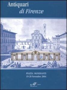 Antiquari di Firenze. Catalogo della mostra (Firenze, 19-28 novembre 2004)