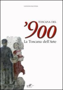 Toscana del'900. La Toscana dell'arte. Catalogo della mostra (Arezzo, 19 marzo-26 giugno 2005)