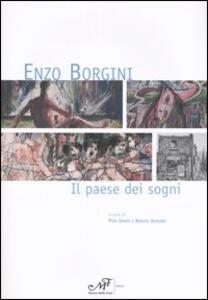 Enzo Borgini. Il paese dei sogni. Catalogo della mostra (Signa, 19 marzo-30 aprile 2005)