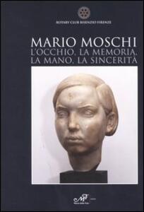 Mario Moschi. L'occhio, la memoria, la mano, la sincerità