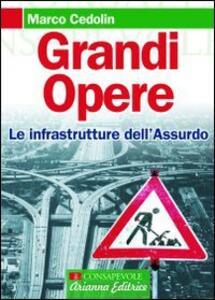 Grandi opere. Le infrastrutture dell'assurdo - Marco Cedolin - copertina