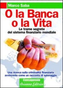 Antondemarirreguera.es O la banca, o la vita. Le trame segrete del sistema finanziario mondiale Image