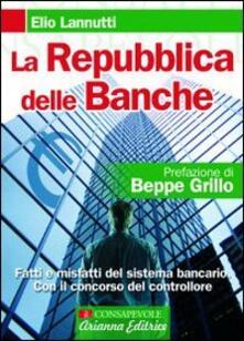 Listadelpopolo.it La Repubblica delle banche. Fatti e misfatti del sistema bancario. Con il concorso del controllore Image