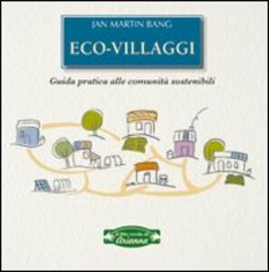 Eco-villaggi. Guida pratica alle comunità sostenibili - Jan M. Bang - copertina