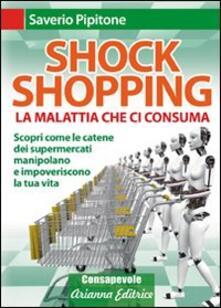 Equilibrifestival.it Shock shopping. La malattia che ci consuma. Scopri come le catene dei supermercati manipolano e impoveriscono la tua vita Image