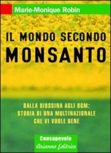 Il mondo secondo Monsanto. Dalla diossina agli OGM: storia di una multinazionale che vi vuole bene - Marie-Monique Robin - copertina