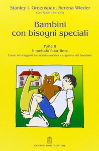 Bambini con bisogni speciali. Vol. 2: Il metodo floor-time. - Stanley I. Greenspan,Serena Wieder,Robin Simons - copertina