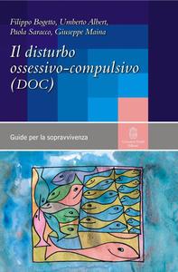 Il disturbo ossessivo-compulsivo - Filippo Bogetto,Umberto Albert,Paola Saracco - copertina