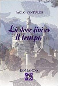 Là dove finisce il tempo - Paolo Venturini - copertina