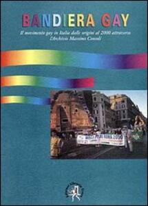 Bandiera gay. Storia del movimento gay attraverso l'Archivio Massimo Consoli (dal 17 novembre 1969 al 17 novembre 1999) - copertina
