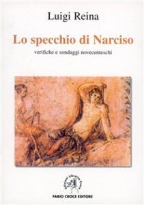 Specchio di Narciso. Verifiche e sondaggi novecenteschi - Luigi Reina - copertina