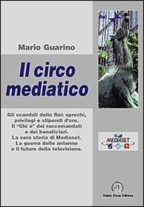 Il circo mediatico. Gli scandali della Rai - Mario Guarino - copertina