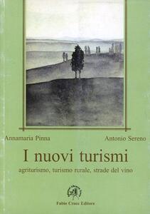I nuovi turismi: agriturismo, turismo rurale, strade del vino - Anna M. Pinna,Antonio Sereno - copertina