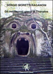 Gli indifferenti giorni di Thanatos - Sergio Moretti Raganoni - copertina