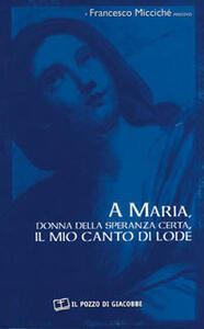 A Maria, donna della speranza certa, il mio canto di lode - Francesco Miccichè - copertina