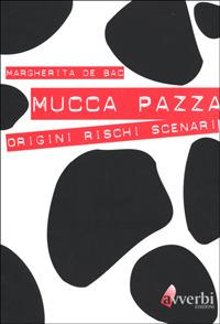 Mucca pazza. Origini, rischi, scenari - De Bac Margherita - wuz.it