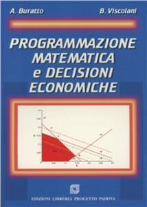 Programmazione matematica e decisioni economiche - Alessandra Buratto,Bruno Viscolani - copertina