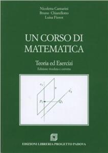 Un corso di matematica. Teoria ed esercizi - Nicoletta Cantarini,Bruno Chiarellotto,Luisa Fiorot - copertina