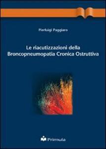 Le riacutizzazioni della broncopneumopatia cronica ostruttiva - Pierluigi Paggiaro - copertina