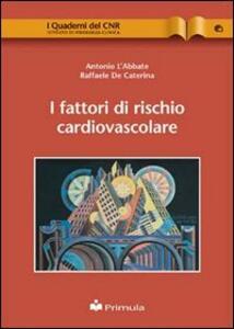 I fattori di rischio cardio-vascolare - Antonio L'Abbate,Raffaele De Caterina - copertina