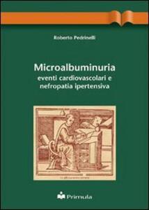 Microalbuminuria: eventi cardiovascolari e nefropatia ipertensiva - Roberto Pedrinelli - copertina
