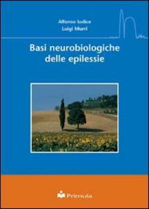 Basi neurobiologiche delle epilessie - Alfonso Iudice,Luigi Murri - copertina
