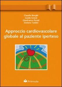 Approccio cardiovascolare globale al paziente iperteso - Claudio Borghi,Guido Grassi,Gianfranco Parati - copertina