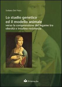 Lo studio genetico ed il modello animale verso la comprensione del legame tra obesità e insulino-resistenza - Stefano Del Prato - copertina