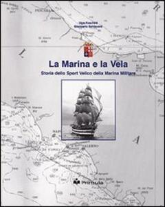 La marina e la vela. Storia dello sport velico nella marina militare - Ugo Foschini,Giancarlo Schiavoni - copertina